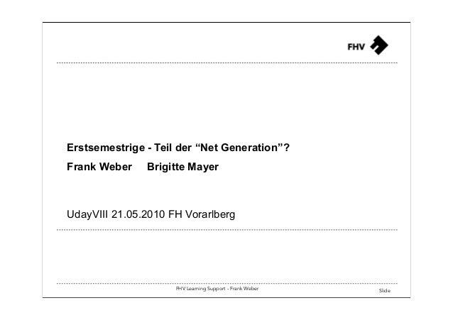 """FHV Learning Support - Frank Weber Slide Erstsemestrige - Teil der """"Net Generation""""? Frank Weber Brigitte Mayer UdayVIII 2..."""