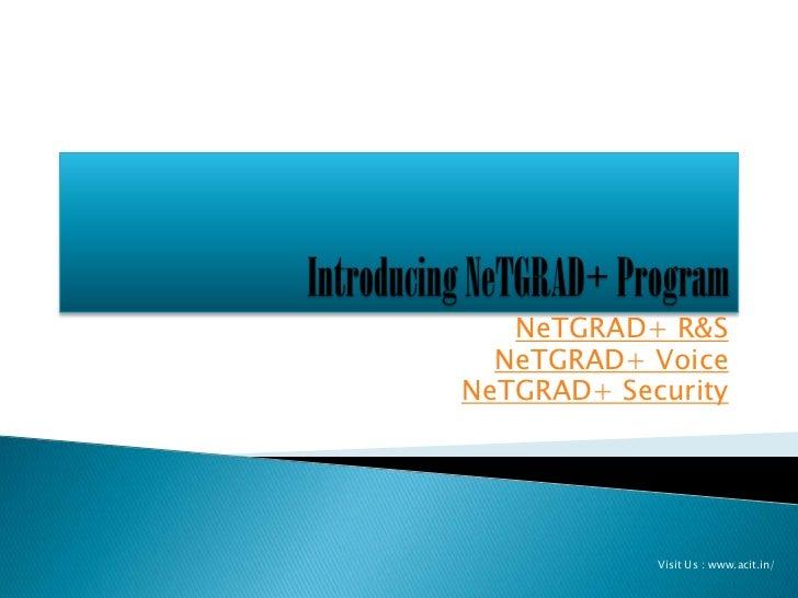 NeTGRAD+ R&S  NeTGRAD+ VoiceNeTGRAD+ Security            Visit Us : www.acit.in/