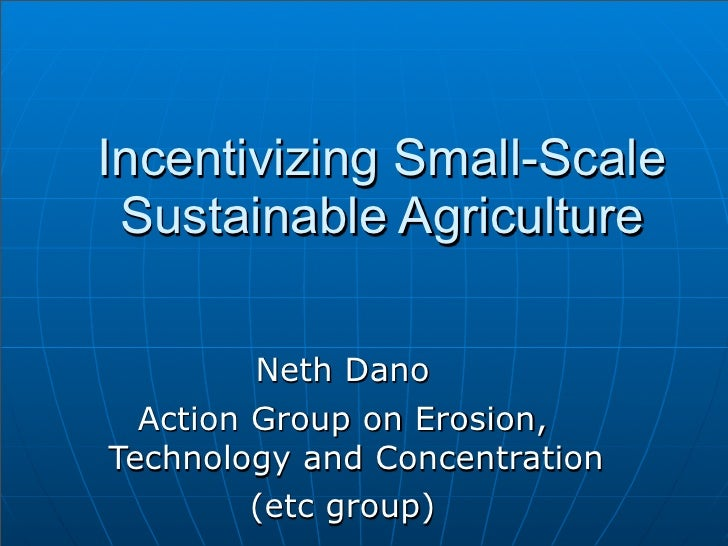 Incentivizing Small-Scale  Sustainable Agriculture           Neth Dano   Action Group on Erosion, Technology and Concentra...