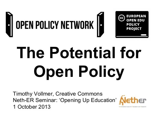 The Potential for Open Policy Timothy Vollmer, Creative Commons Neth-ER Seminar: 'Opening Up Education' 1 October 2013