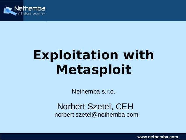www.nethemba.comwww.nethemba.com Exploitation with Metasploit Nethemba s.r.o. Norbert Szetei, C...