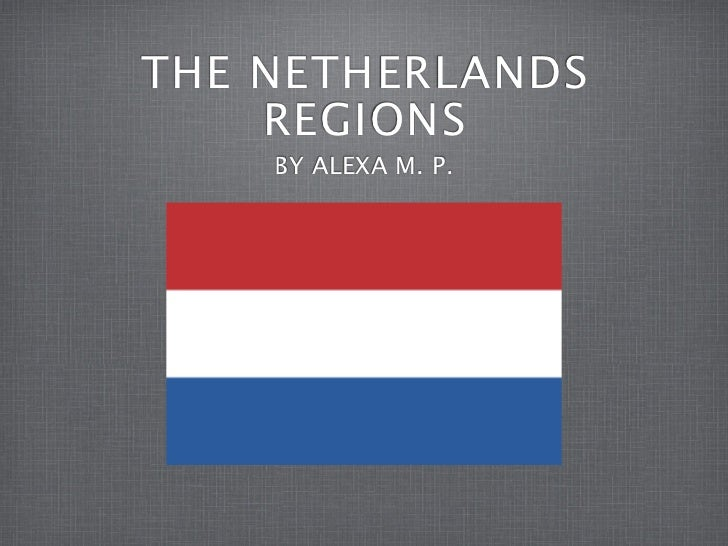 THE NETHERLANDS    REGIONS    BY ALEXA M. P.