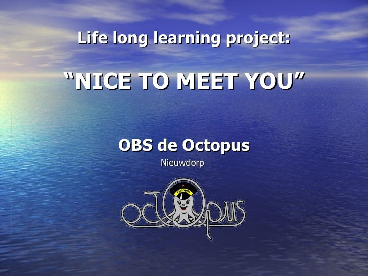 """Life long learning project: """"NICE TO MEET YOU"""" OBS de Octopus Nieuwdorp"""