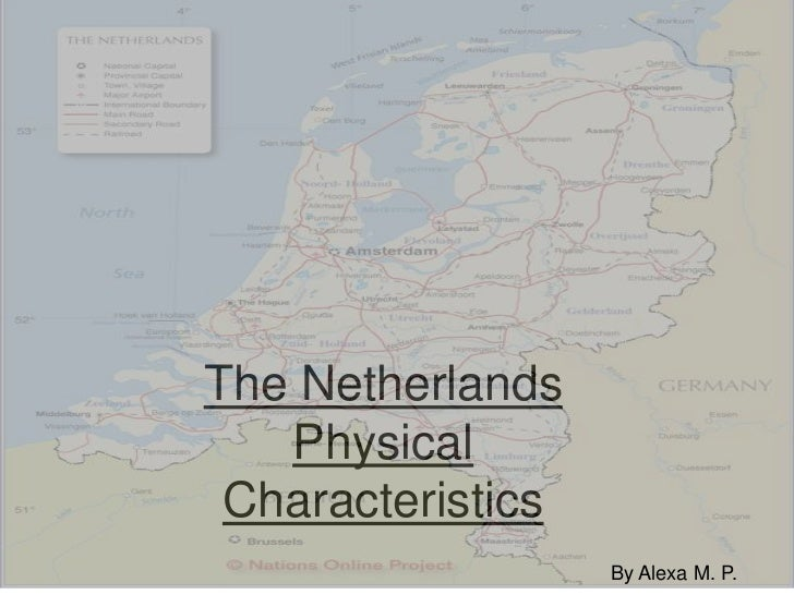 The Netherlands<br />Physical Characteristics <br />By Alexa M. P.<br />