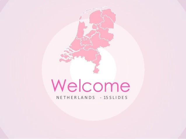 WelcomeNETHERLANDS   - 15 S L I D E S
