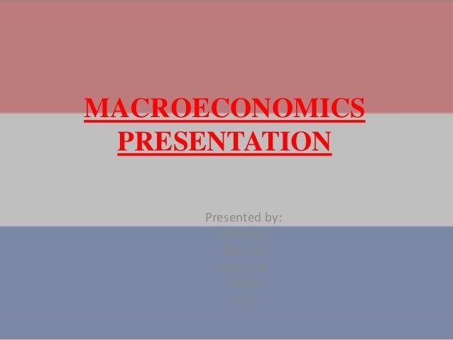 MACROECONOMICS PRESENTATION Presented by: Vishesh, Dheeraj Abhishek Rahul Aditi