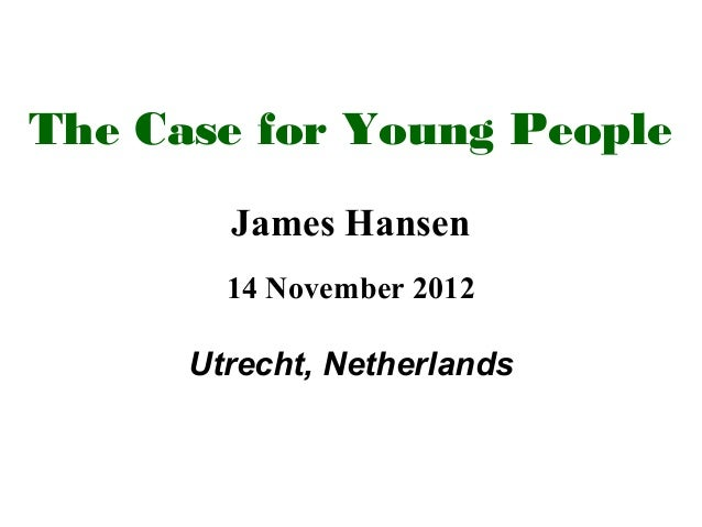 The Case for Young People        James Hansen        14 November 2012      Utrecht, Netherlands