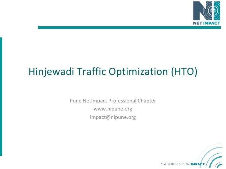 Hinjewadi Traffic Optimization (HTO) Pune NetImpact Professional Chapter www.nipune.org [email_address]