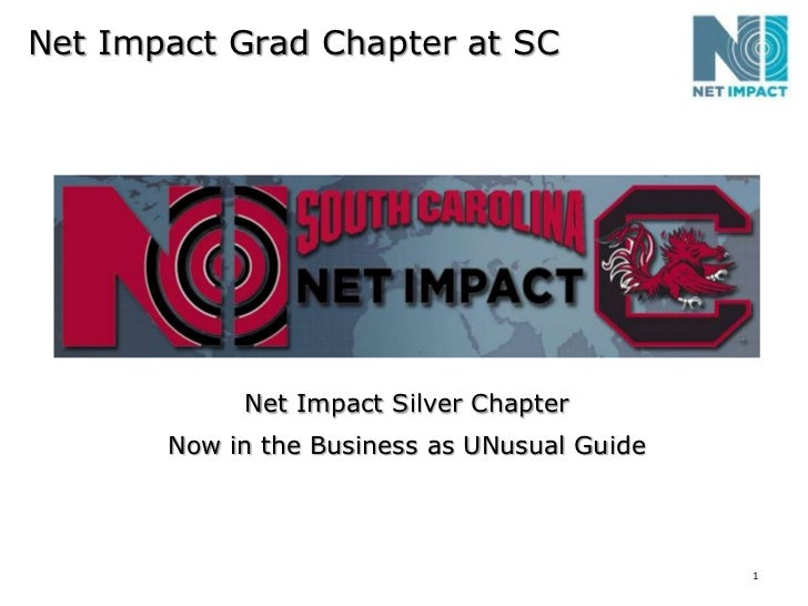 Net Impact Grad Chapter at SC<br />Net Impact Silver Chapter<br />Now in the Business as UNusual Guide<br />1<br />