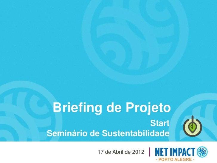 Briefing de Projeto                         StartSeminário de Sustentabilidade            17 de Abril de 2012             ...