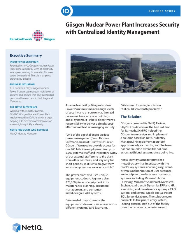 S U C C E S S S T O R Y Gösgen Nuclear Power Plant Increases Security with Centralized Identity Management Executive Summa...