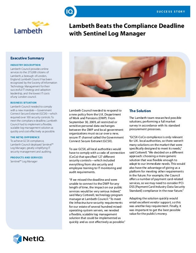S U C C E S S S T O R Y Lambeth Beats the Compliance Deadline with Sentinel Log Manager Executive Summary INDUSTRY DESCRIP...