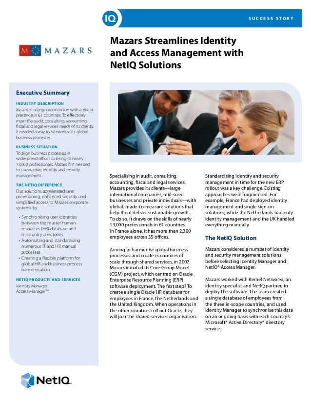 S U C C E S S S T O R Y Mazars Streamlines Identity and Access Management with NetIQ Solutions Executive Summary Industry ...
