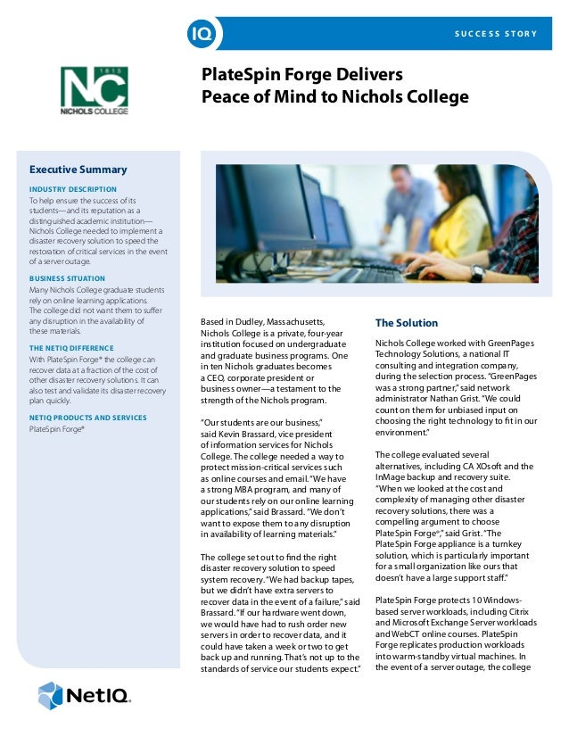 S U C C E S S S T O R Y PlateSpin Forge Delivers Peace of Mind to Nichols College Executive Summary INDUSTRY DESCRIPTION T...