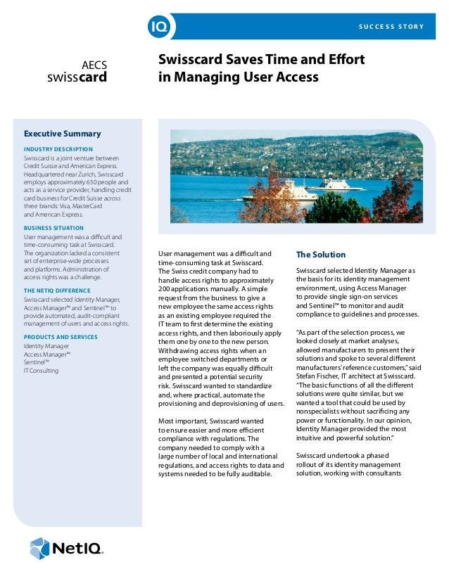 S U C C E S S S T O R Y Swisscard Saves Time and Effort in Managing User Access Executive Summary INDUSTRY DESCRIPTION Swi...