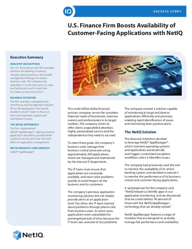 S U C C E S S S T O R Y U.S. Finance Firm Boosts Availability of Customer-Facing Applications with NetIQ Executive Summary...