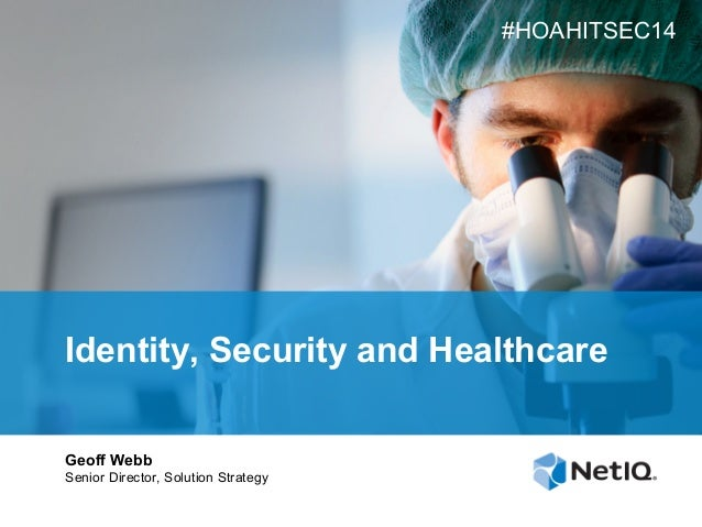 #HOAHITSEC14  Identity, Security and Healthcare Geoff Webb Senior Director, Solution Strategy