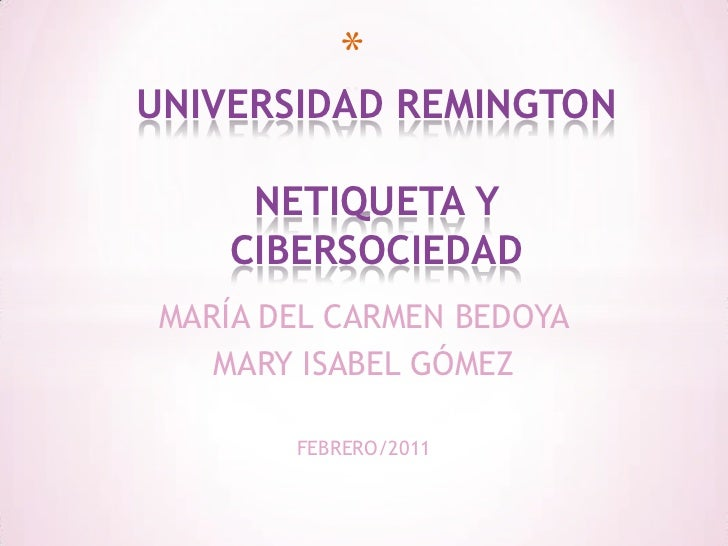 UNIVERSIDAD REMINGTONNETIQUETA Y CIBERSOCIEDAD<br />MARÍA DEL CARMEN BEDOYA<br />MARY ISABEL GÓMEZ<br />FEBRERO/2011<br />