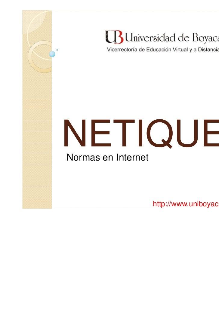 NETIQUETANormas en Internet                     http://www.uniboyacavirtual.edu.co