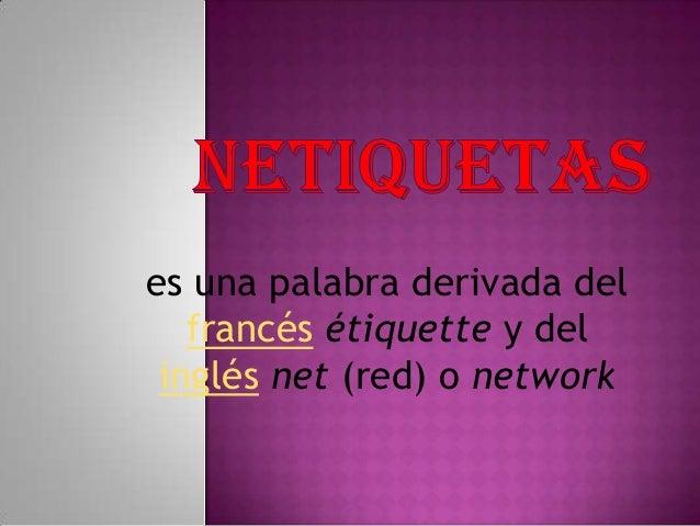 es una palabra derivada delfrancés étiquette y delinglés net (red) o network