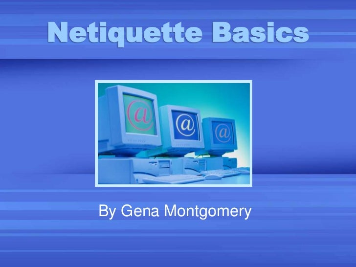 Netiquette Basics<br />By Gena Montgomery<br />