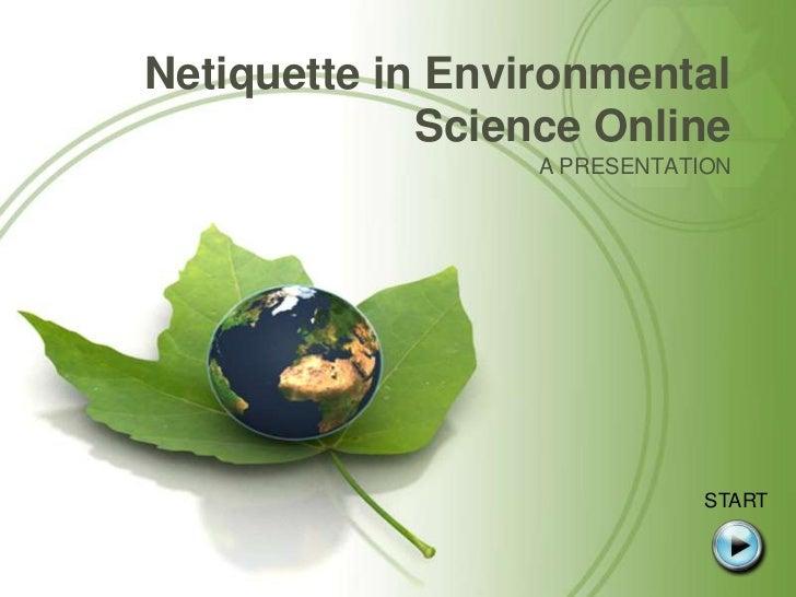 Netiquette in Environmental Science Online<br />A PRESENTATION<br />START<br />