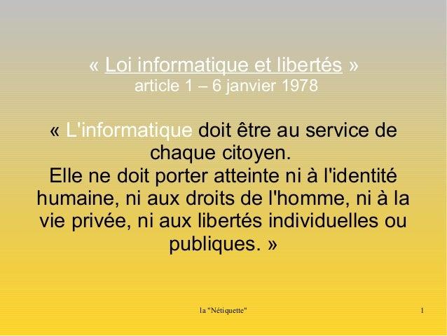 « Loi informatique et libertés »  article 1 – 6 janvier 1978  « L'informatique doit être au service de  chaque citoyen.  E...