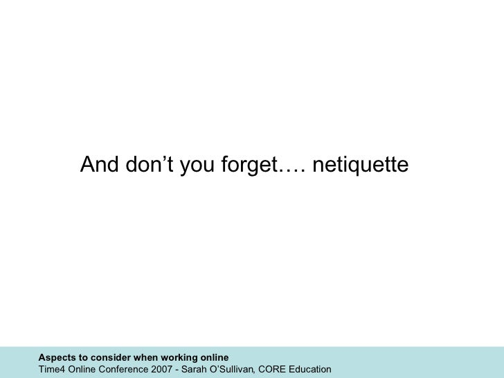 And don't you forget…. netiquette