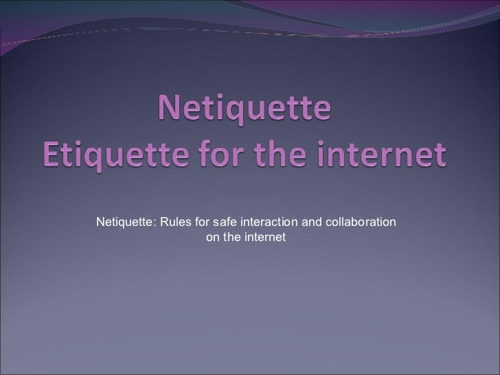 Netiquette: Rules for safe interaction and collaboration                    on the internet
