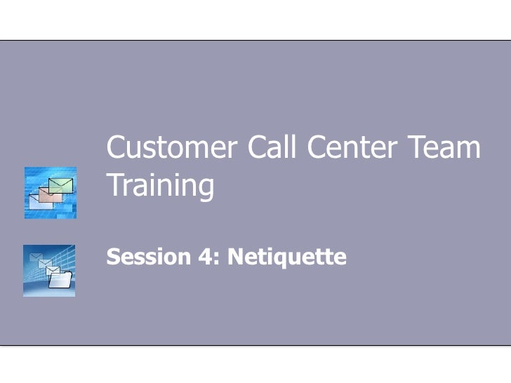 Customer Call Center Team Training Session 4: Netiquette