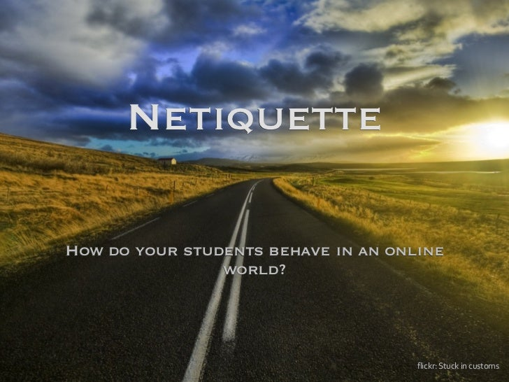 NetiquetteHow do your students behave in an online                world?                                     flickr:	  Stu...