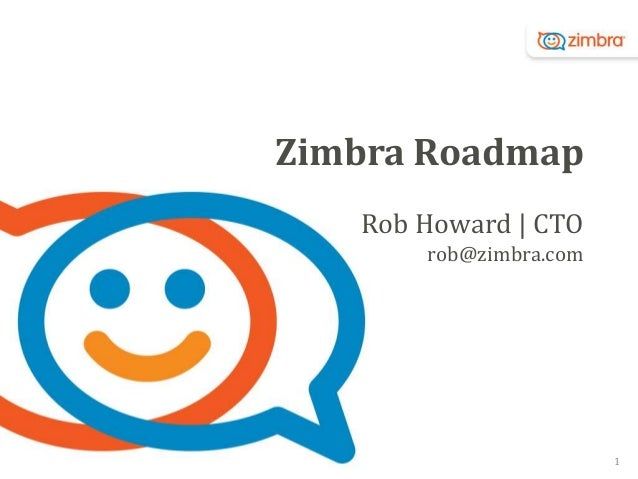 Zimbra Roadmap Rob Howard | CTO rob@zimbra.com  1