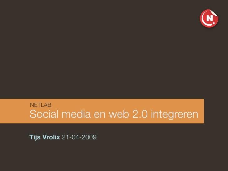 NETLAB Social media en web 2.0 integreren Tijs Vrolix 21-04-2009