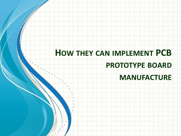 HOW THEY CAN IMPLEMENT PCB           PROTOTYPE BOARD              MANUFACTURE
