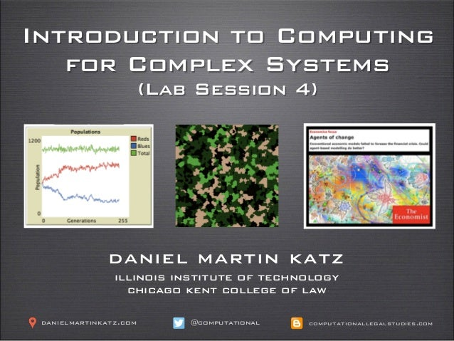 Introduction to Computing for Complex Systems (Lab Session 4) daniel martin katz illinois institute of technology chicago ...