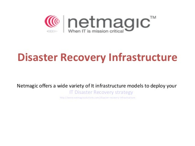 Disaster Recovery InfrastructureNetmagic offers a wide variety of It infrastructure models to deploy yourIT Disaster Recov...