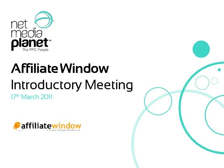 Affiliate Window   Introductory Meeting   17th March 2011© 2011 Net Media Planet