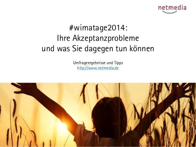 #wimatage2014: Ihre Akzeptanzproblemeund was Sie dagegen tun können  Umfrageergebnisse und Tippshttp://www.netmedia.de