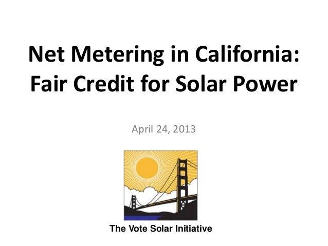 Net Metering in California:Fair Credit for Solar PowerApril 24, 2013The Vote Solar Initiative