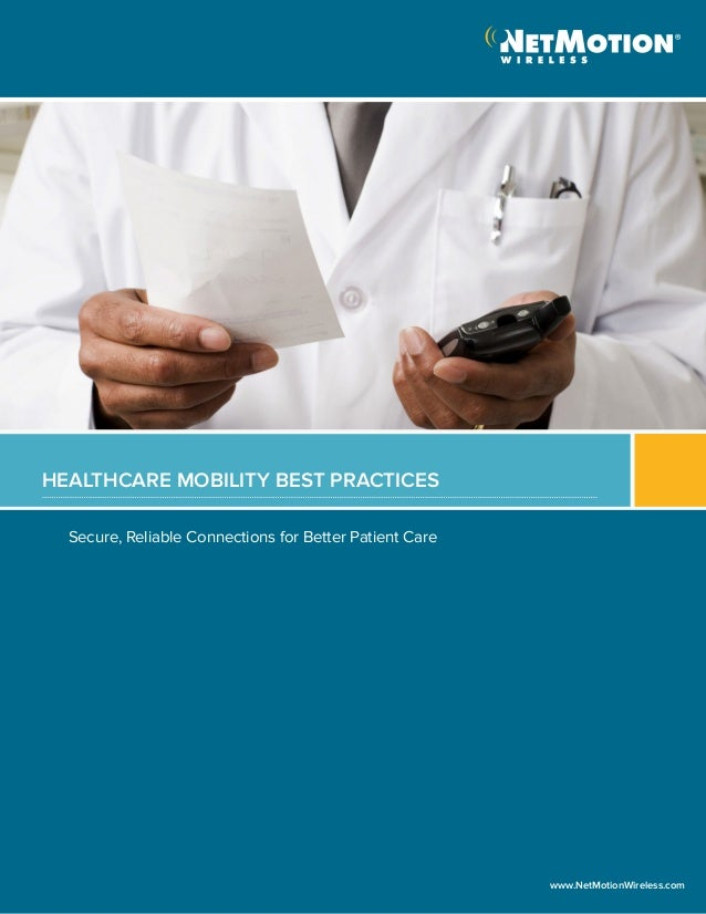 Secure, Reliable Connections for Better Patient CareHEALTHCARE MOBILITY BEST PRACTICESwww.NetMotionWireless.com