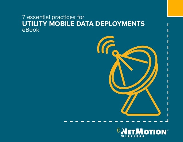 NetMotion Wireless Seven Essential Practices for Utility Mobile Data Deployments eBook