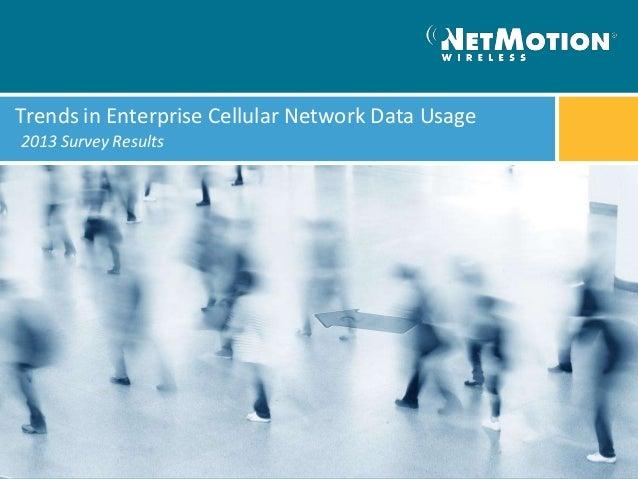 Trends in Enterprise Cellular Network Data Usage2013 Survey Results