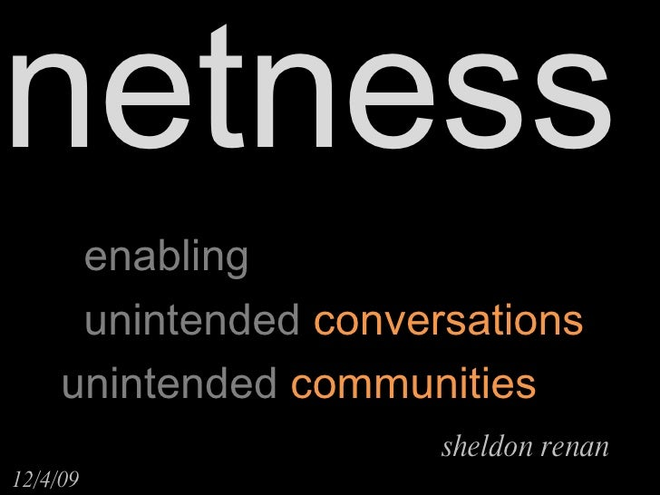 Netness: Enabling Unintended Conversations + Unintended Communities