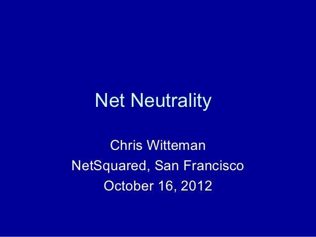 Net Neutrality     Chris WittemanNetSquared, San Francisco    October 16, 2012