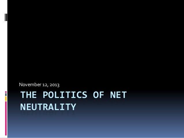 November 12, 2013  THE POLITICS OF NET NEUTRALITY