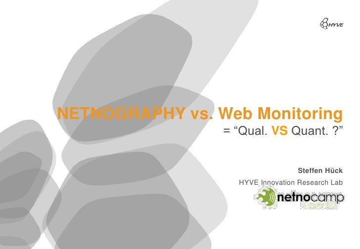 "NETNOGRAPHY vs. Web Monitoring                  = ""Qual. VS Quant. ?""                                     Steffen Hück    ..."