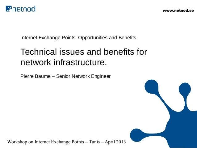 www.netnod.sewww.netnod.se Workshop on Internet Exchange Points – Tunis – April 2013 Internet Exchange Points: Opportuniti...