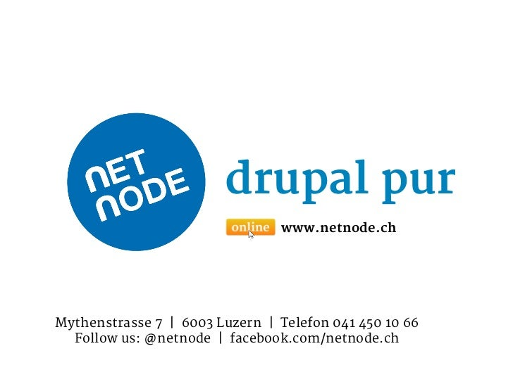 drupal pur                                www.netnode.chMythenstrasse 7 | 6003 Luzern | Telefon 041 450 10 66  Follow us: ...
