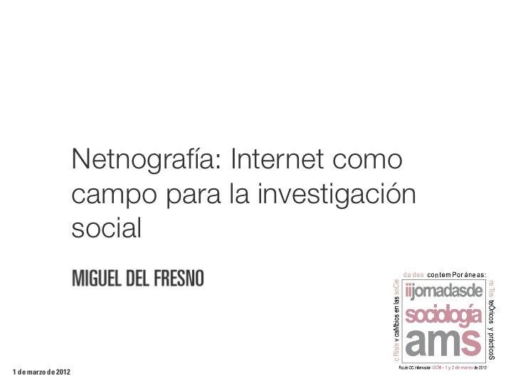 Netnografía: Internet como                     campo para la investigación                     social1 de marzo de 2012