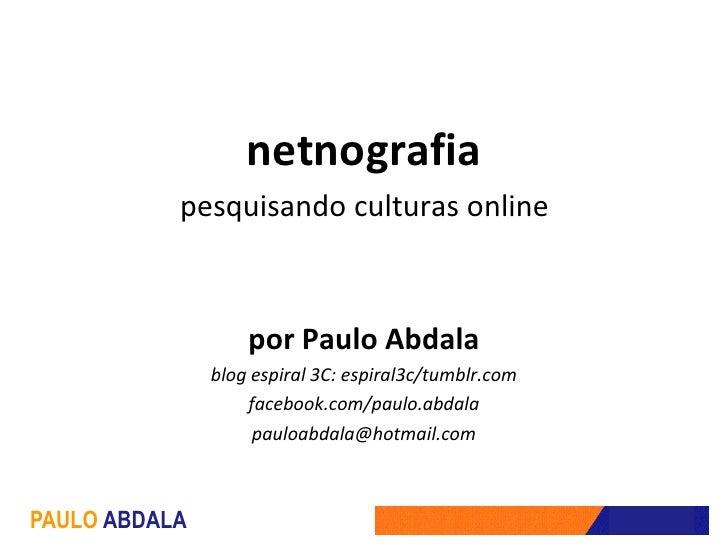 netnografia            pesquisando culturas online                       por Paulo Abdala                blog espiral 3C: ...